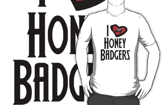 I Love Honey Badgers by gleekgirl
