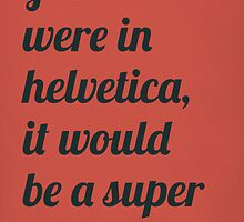 If this were in helvetica by Ena Bacanovic