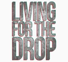 Living For The Drop by JTNC
