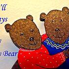 You'll Always Be My Teddy Bear  by heatherfriedman