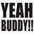 YEAH BUDDY! Shirt by lickquid