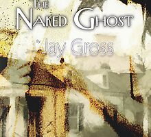 Cover of The Naked Ghost by Jay Gross