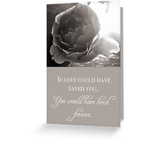 If Love Could Have Saved You Greeting Card