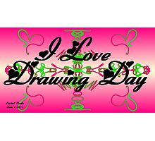 I Love DRAWING DAY Photographic Print