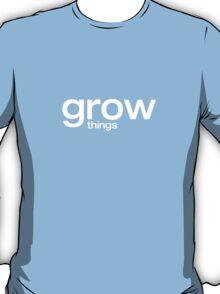 grow things T-Shirt