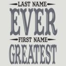 Last Name Ever First Name Greatest  by 785Tees