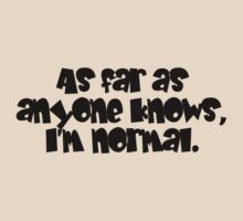 As far as anyone knows, I'm normal. by digerati