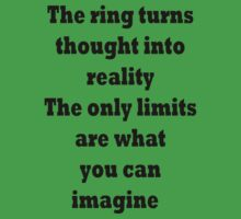 The ring turns thought into reality. The only limits are what you can imagine.  by TLaw