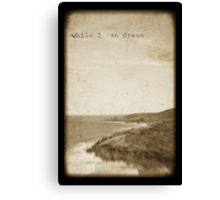 ~ while I can dream ~ Canvas Print