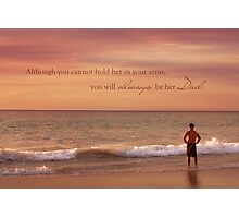You Will Always Be Her Dad Photographic Print