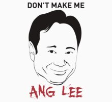 Don't make me Ang Lee by PosterChild