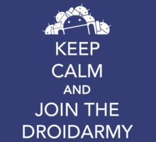 KEEP CALM and JOIN THE DROIDARMY by Teevolution