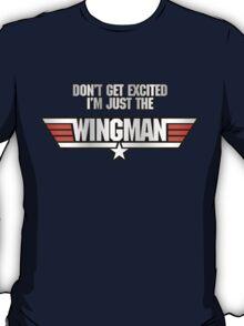 I'm Just the Wingman T-Shirt
