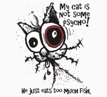 My cat is NOT a psycho !! by Jarrod Knight