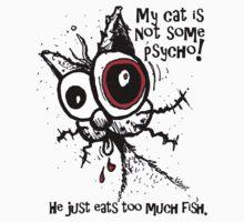 My cat is NOT a psycho !! by Jarrod Knight