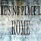 There's No Place Like Rome by AmbientKreation