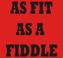 As fit as a fiddle by TLaw
