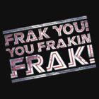 Frak you you frakin' frak! (Tilt) Full Colour by coldbludd