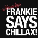 Frankie Says Chillax (inverted) by coldbludd