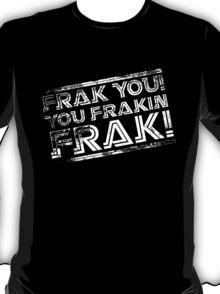 Frak you! You frakin' frak! (Tilt) Inverted T-Shirt