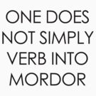 One Does Not Simply Verb Into Mordor by jezkemp