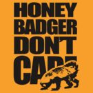 Honey Badger Don't Care by jezkemp