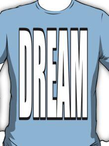 dream big! T-Shirt
