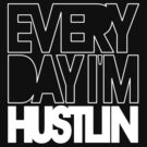 Everyday I'm Hustlin - White shirt by avdesigns