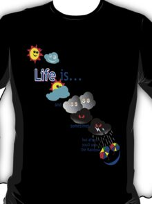 Life is like the weather. T-Shirt