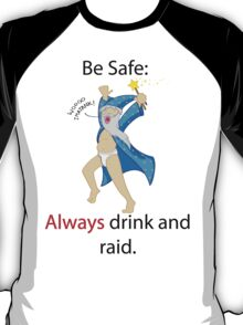 Be Safe: Always Drink and Raid T-Shirt
