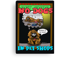 SAY NO TO ANIMALS IN PET SHOPS Canvas Print