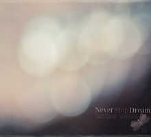 Never Stop Dreaming by Jacque Gates