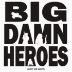 Big Damn Heroes by AngryMongo