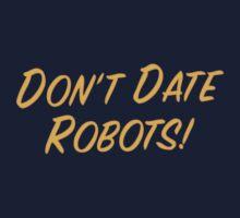 Don't Date Robots! by Legobrickmaster