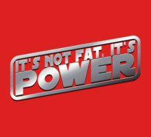 It's Not Fat, It's Power. by robotrobotROBOT