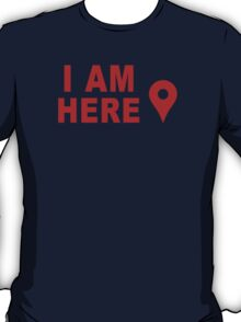 I Am Here T-Shirt