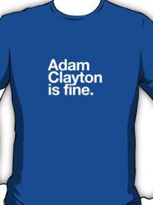 Adam Clayton Is Fine T-Shirt