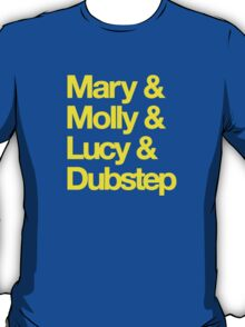Mary and Molly and Lucy and Dubstep Shirt On Sale T-Shirt