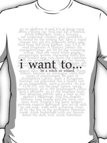 i want to be a wizard or witch. T-Shirt
