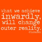 'What we achieve inwardly will change outer reality' by inkandstardust