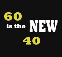 60 is the new 40/ T-shirt by haya1812