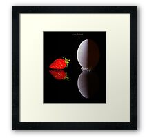 The Egg and the Strawbery............... Framed Print