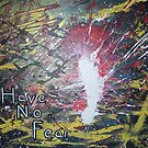 Have No Fear by Paintthrower