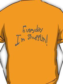 everyday im shufflin!!! T-Shirt