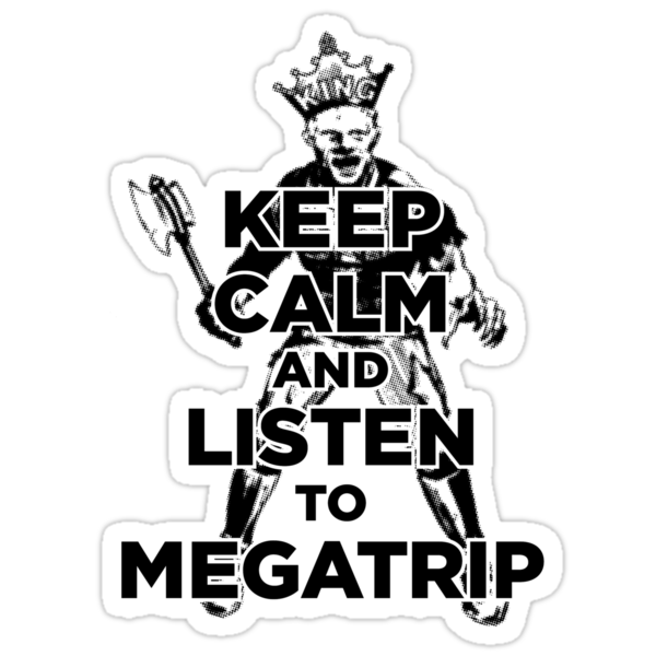 Keep Calm and Listen to Megatrip by Megatrip