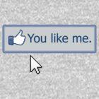 You Like Me by rizzwizz