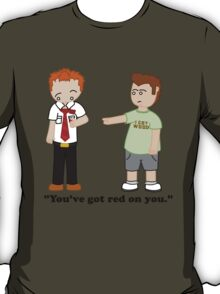 Shaun of the Dead - You've Got Red on You. T-Shirt