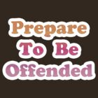 Prepare To Be Offended [Daybreak] T-Shirt by TigerBomb