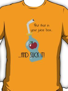 Put that in your juice box... T-Shirt