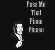 Pass Me That Piano- Black Edition by Danny